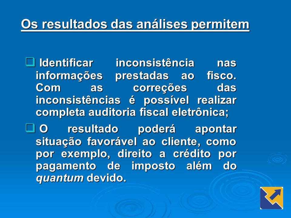 Os resultados das análises permitem Identificar inconsistência nas informações prestadas ao fisco. Com as correções das inconsistências é possível rea