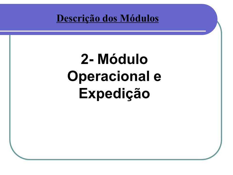 2- Módulo Operacional e Expedição Descrição dos Módulos