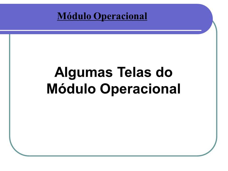 Algumas Telas do Módulo Operacional Módulo Operacional