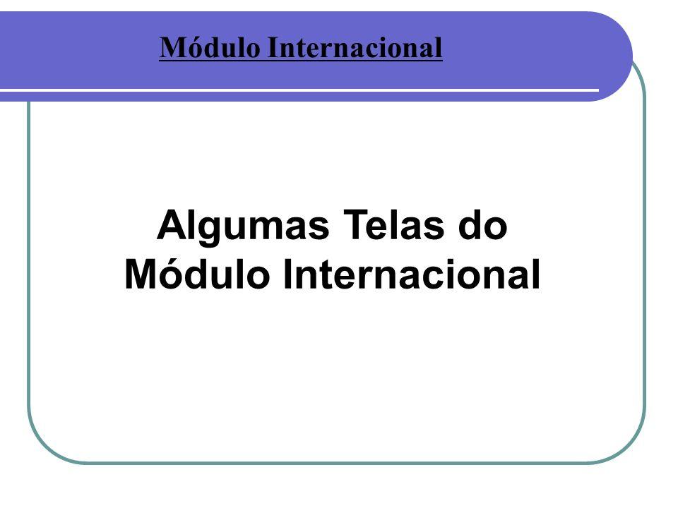 Algumas Telas do Módulo Internacional Módulo Internacional