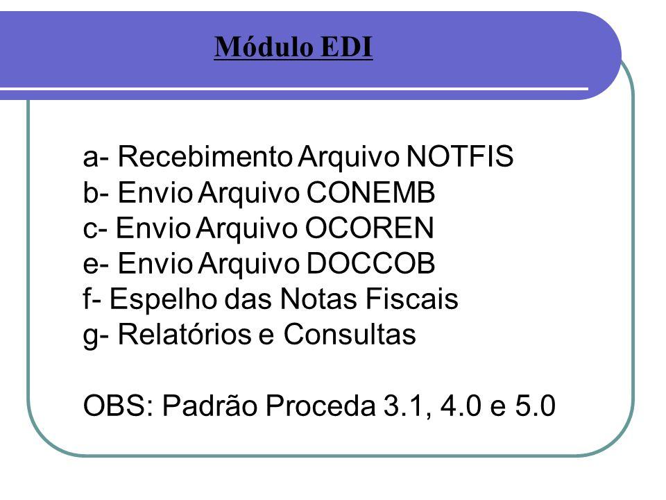 a- Recebimento Arquivo NOTFIS b- Envio Arquivo CONEMB c- Envio Arquivo OCOREN e- Envio Arquivo DOCCOB f- Espelho das Notas Fiscais g- Relatórios e Consultas OBS: Padrão Proceda 3.1, 4.0 e 5.0 Módulo EDI