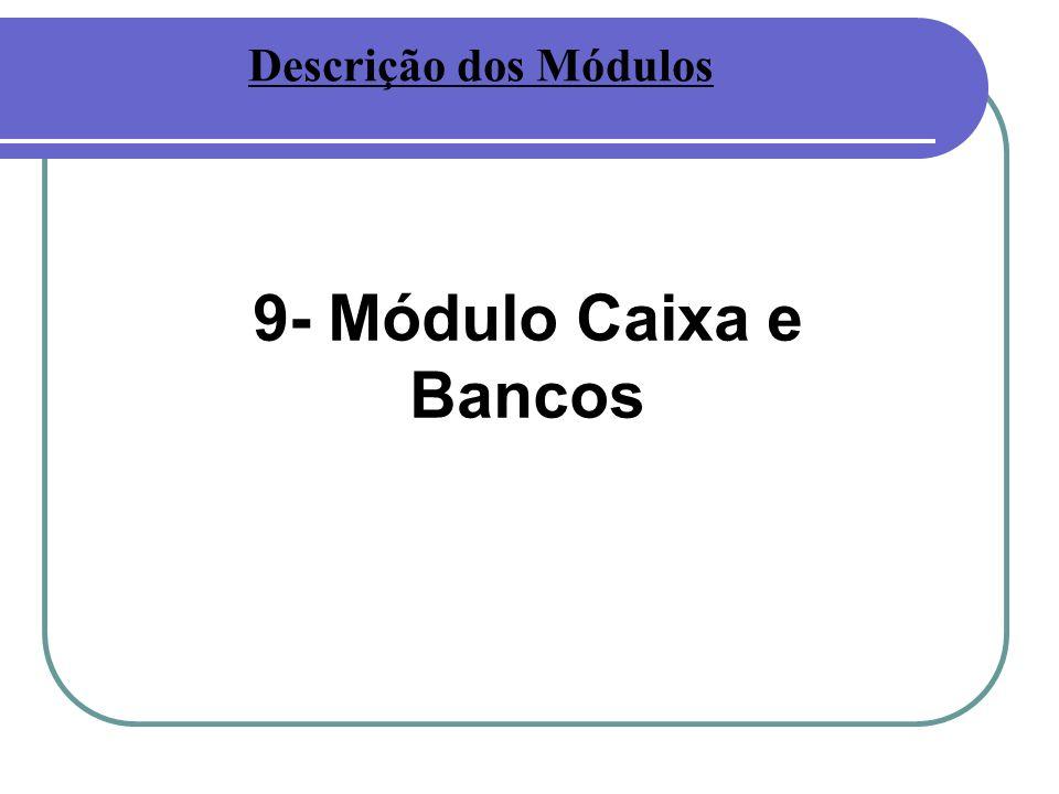 9- Módulo Caixa e Bancos Descrição dos Módulos