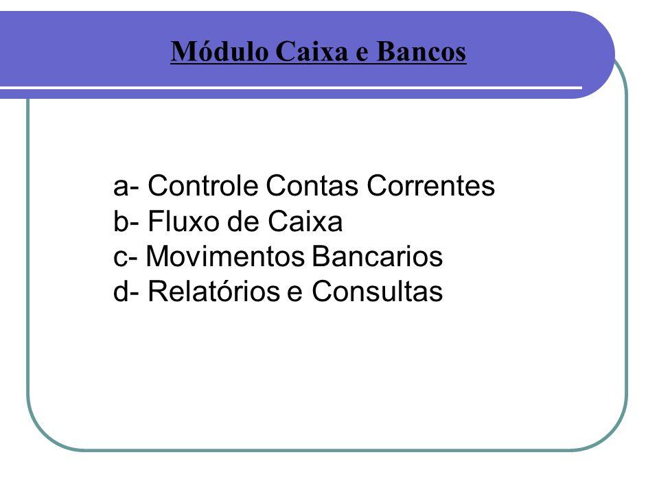 a- Controle Contas Correntes b- Fluxo de Caixa c- Movimentos Bancarios d- Relatórios e Consultas Módulo Caixa e Bancos