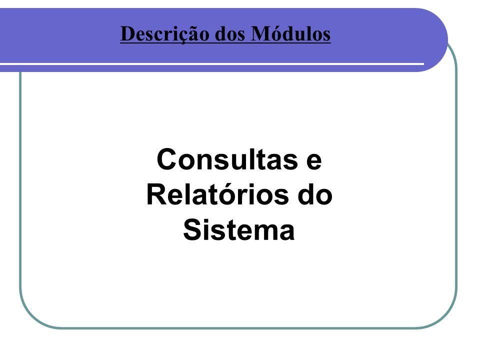 Consultas e Relatórios do Sistema Descrição dos Módulos