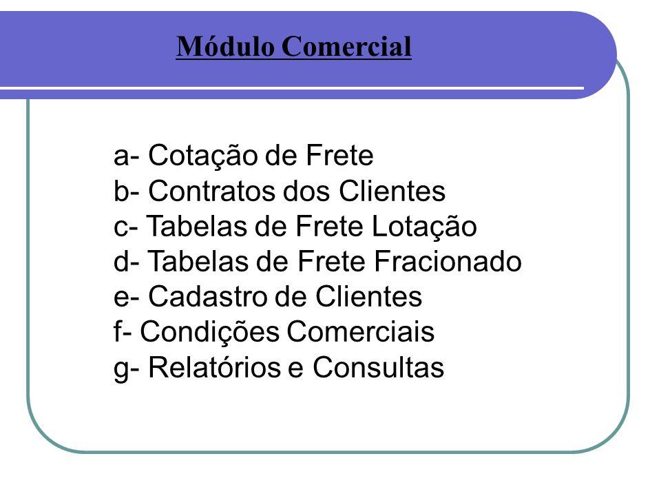 a- Cotação de Frete b- Contratos dos Clientes c- Tabelas de Frete Lotação d- Tabelas de Frete Fracionado e- Cadastro de Clientes f- Condições Comerciais g- Relatórios e Consultas Módulo Comercial