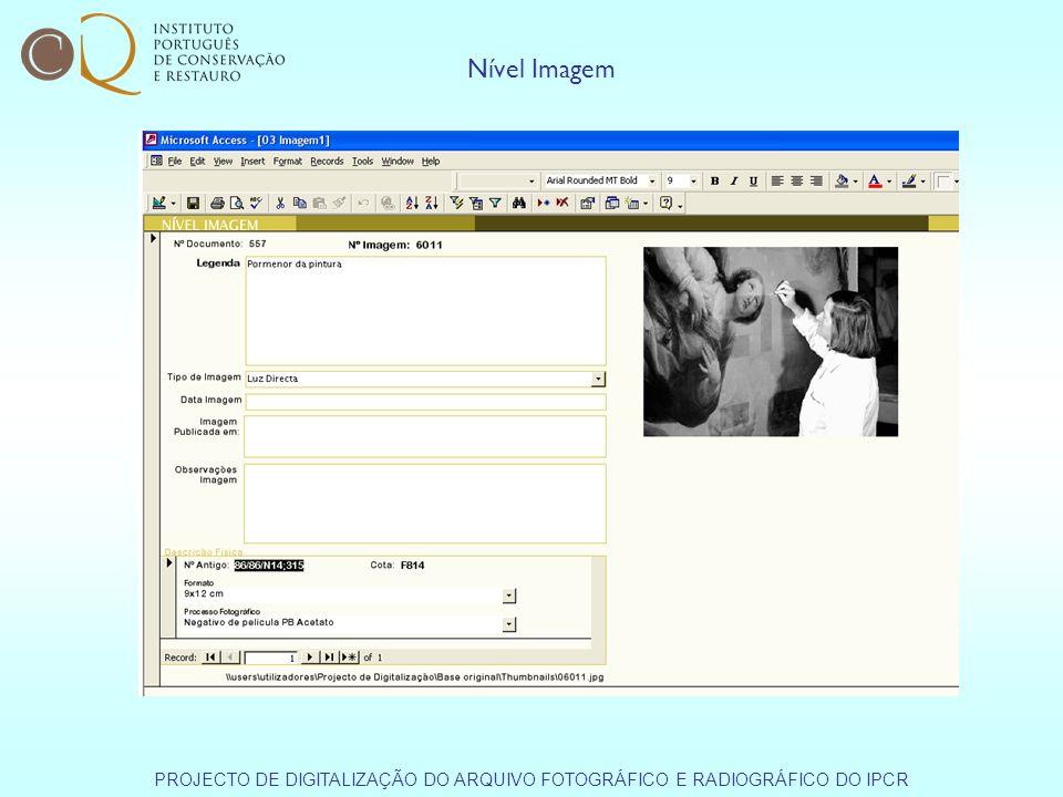 Nível Imagem PROJECTO DE DIGITALIZAÇÃO DO ARQUIVO FOTOGRÁFICO E RADIOGRÁFICO DO IPCR