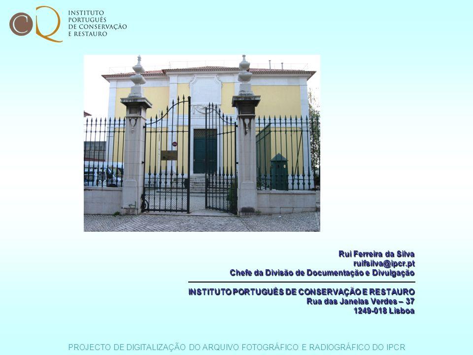 PROJECTO DE DIGITALIZAÇÃO DO ARQUIVO FOTOGRÁFICO E RADIOGRÁFICO DO IPCR Rui Ferreira da Silva ruifsilva@ipcr.pt Chefe da Divisão de Documentação e Div