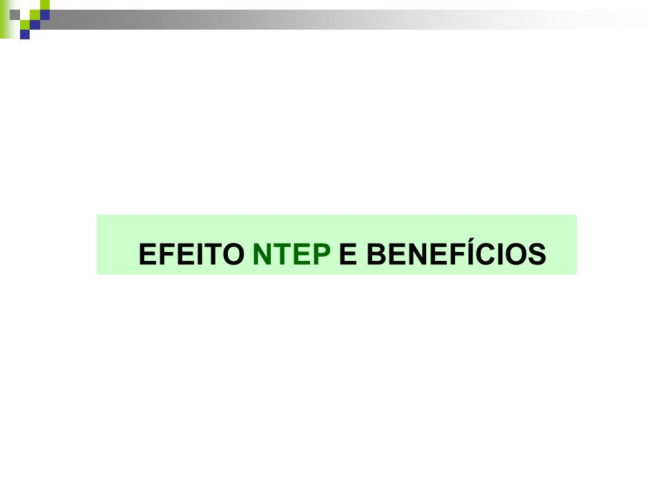 EFEITO NTEP E BENEFÍCIOS