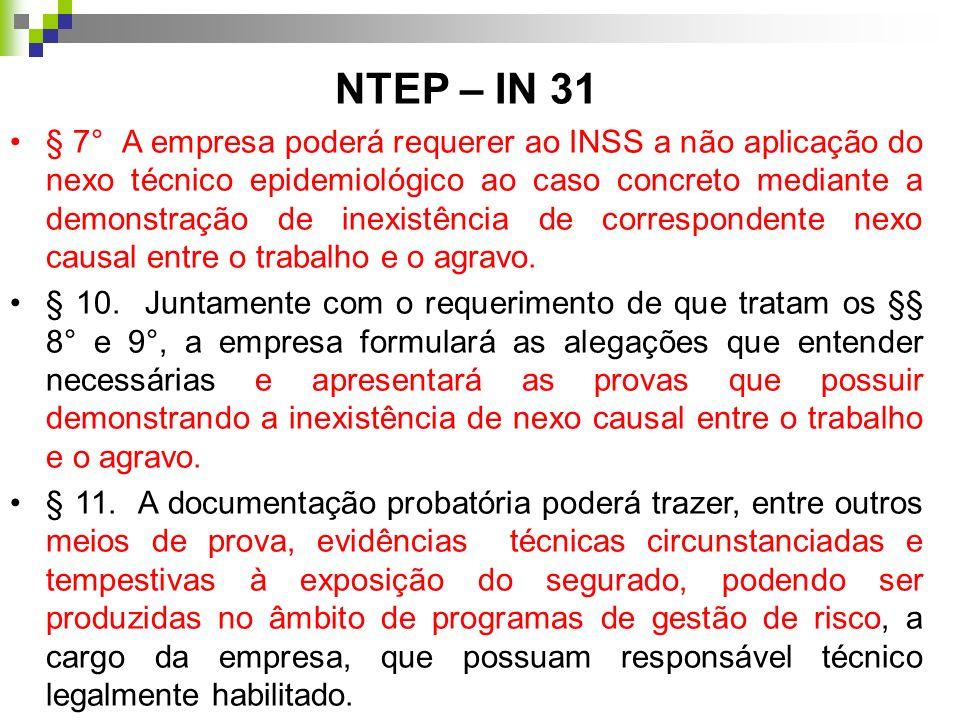 NTEP – IN 31 § 7° A empresa poderá requerer ao INSS a não aplicação do nexo técnico epidemiológico ao caso concreto mediante a demonstração de inexist
