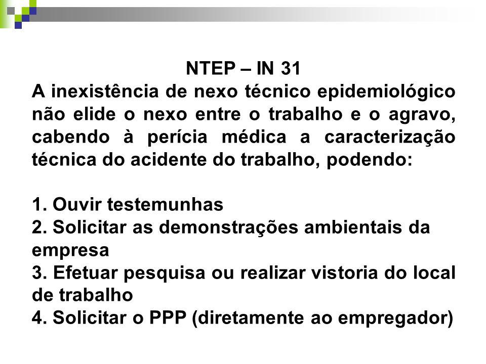 NTEP – IN 31 A inexistência de nexo técnico epidemiológico não elide o nexo entre o trabalho e o agravo, cabendo à perícia médica a caracterização téc