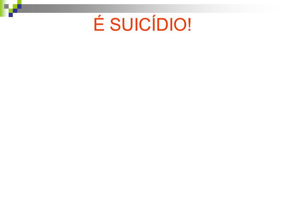 É SUICÍDIO!
