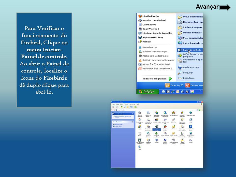 Para Verificar o funcionamento do Firebird, Clique no menu Iniciar> Painel de controle. Ao abrir o Painel de controle, localize o ícone do Firebird e
