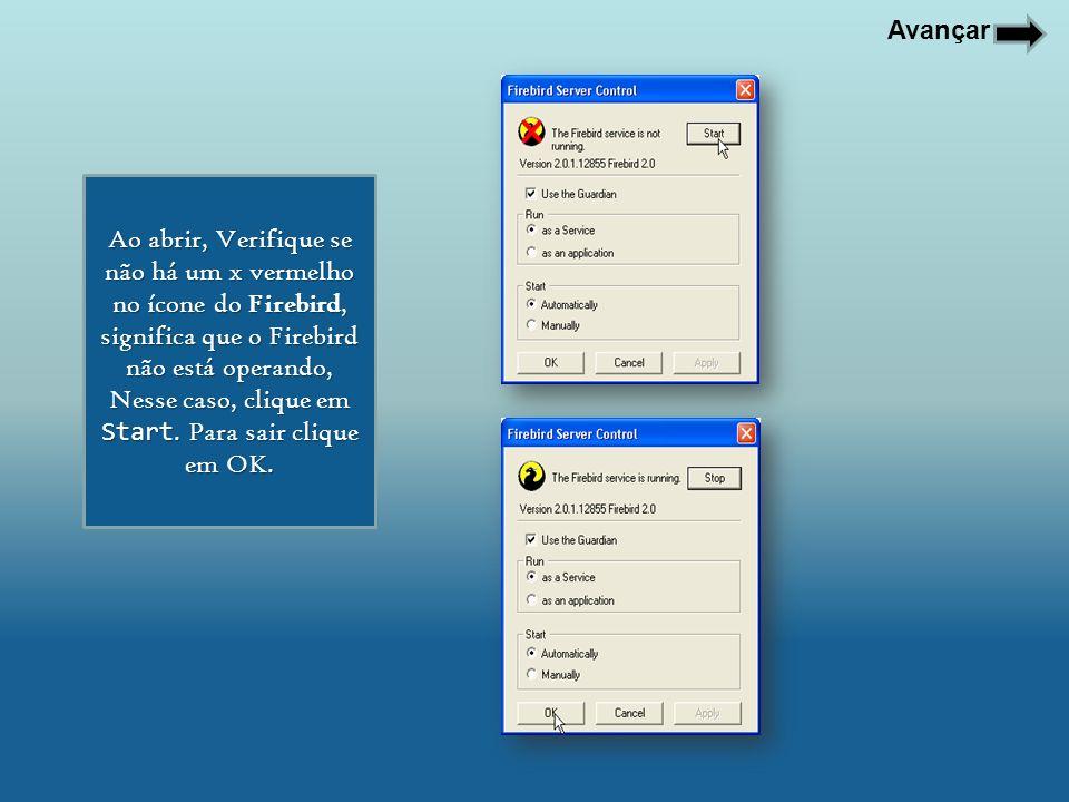 Avançar Ao abrir, Verifique se não há um x vermelho no ícone do Firebird, significa que o Firebird não está operando, Nesse caso, clique em Start. Par