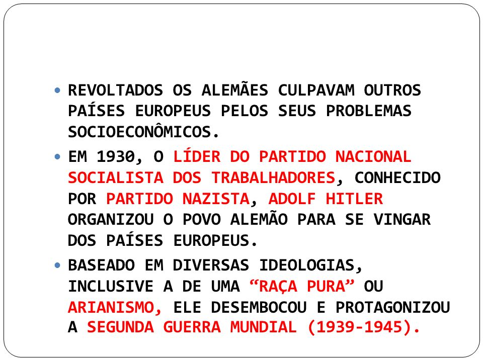 REVOLTADOS OS ALEMÃES CULPAVAM OUTROS PAÍSES EUROPEUS PELOS SEUS PROBLEMAS SOCIOECONÔMICOS. EM 1930, O LÍDER DO PARTIDO NACIONAL SOCIALISTA DOS TRABAL