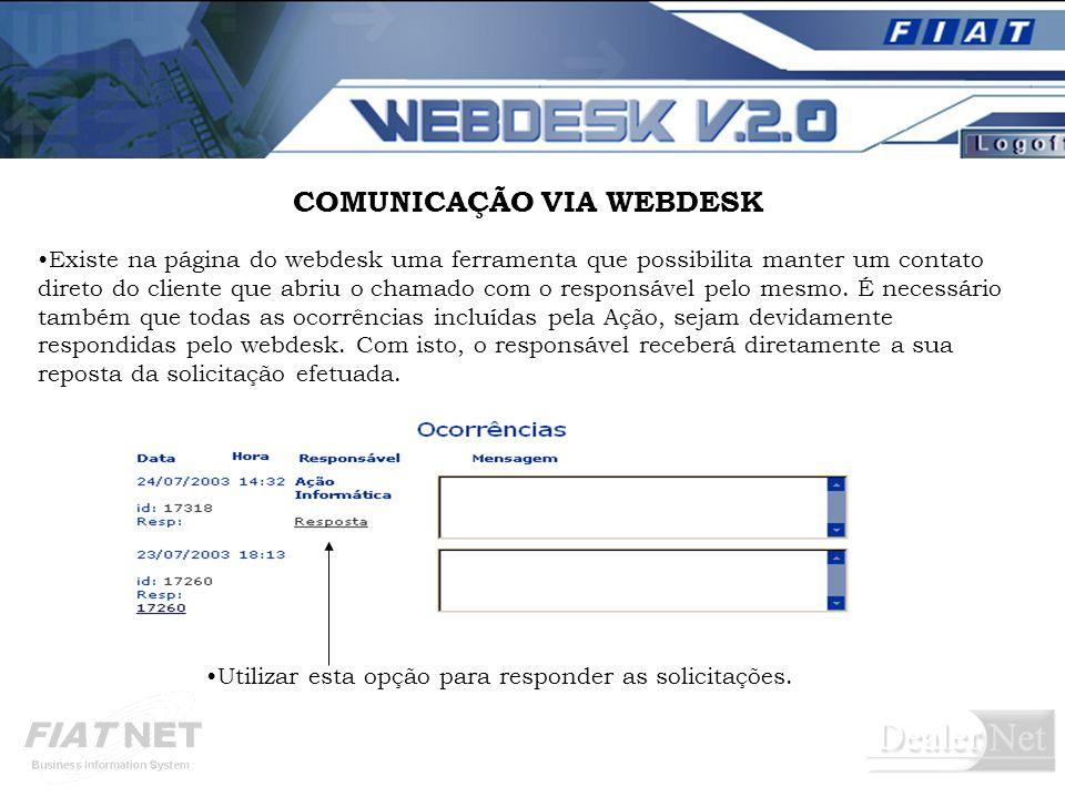 COMUNICAÇÃO VIA WEBDESK Existe na página do webdesk uma ferramenta que possibilita manter um contato direto do cliente que abriu o chamado com o responsável pelo mesmo.