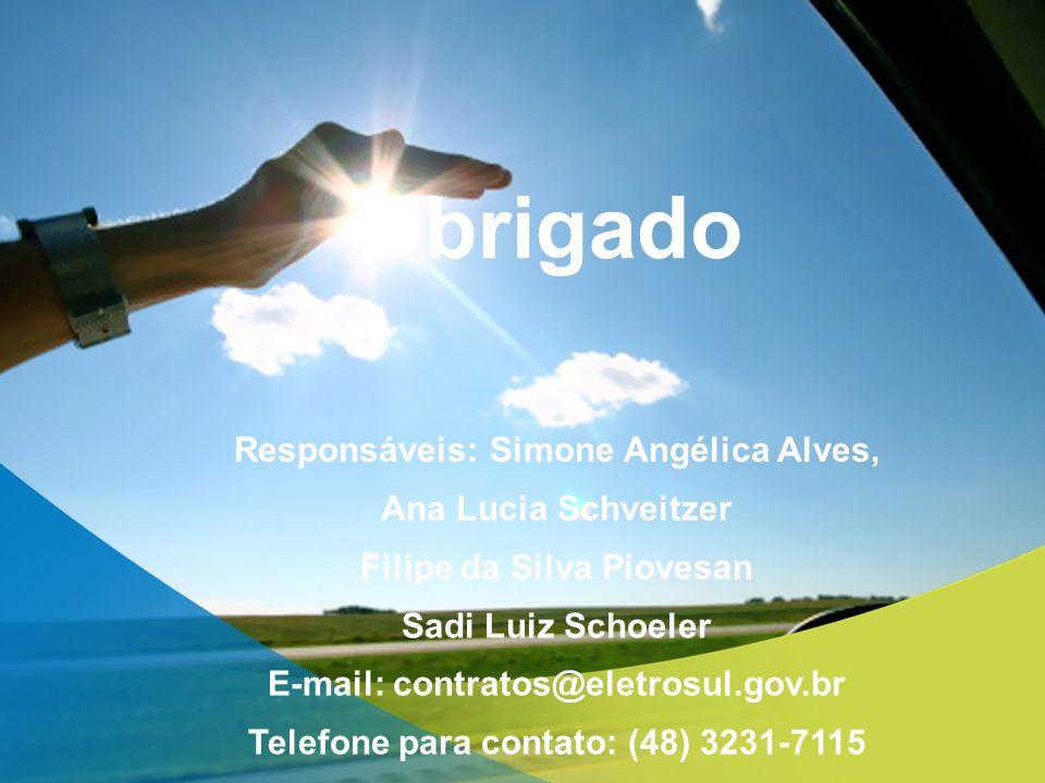 Obrigado Responsáveis: Simone Angélica Alves, Ana Lucia Schveitzer Filipe da Silva Piovesan Sadi Luiz Schoeler E-mail: contratos@eletrosul.gov.br Tele