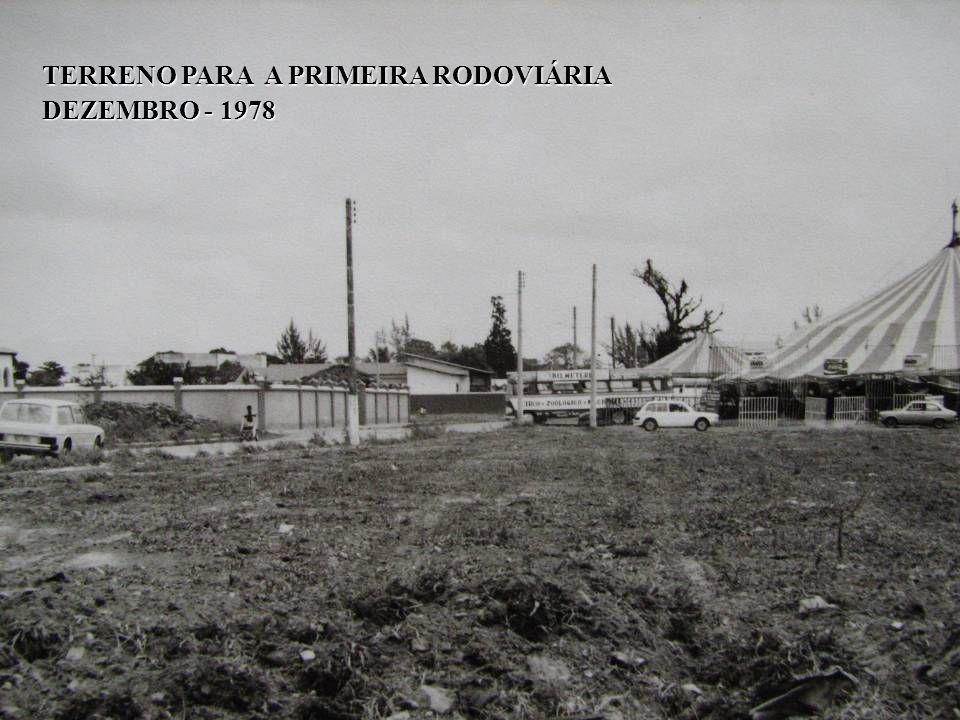 TERRENO PARA A PRIMEIRA RODOVIÁRIA DEZEMBRO - 1978