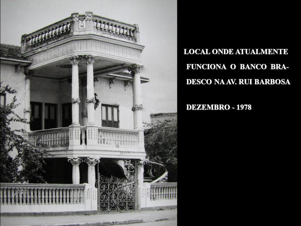 LOCAL ONDE ATUALMENTE FUNCIONA O BANCO BRA- DESCO NA AV. RUI BARBOSA DEZEMBRO - 1978