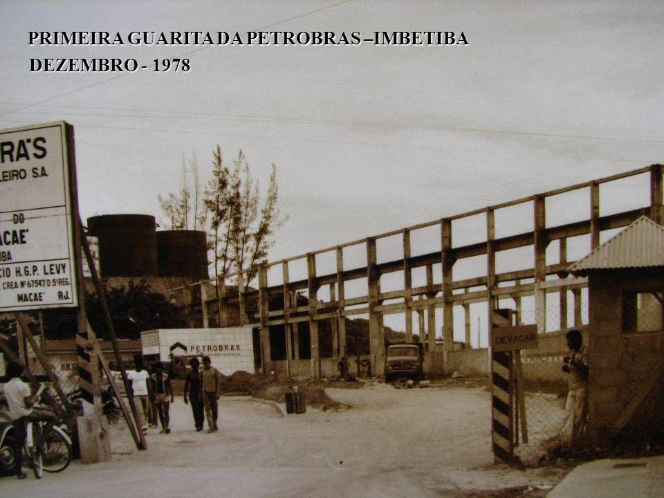 PRIMEIRA GUARITA DA PETROBRAS –IMBETIBA DEZEMBRO - 1978