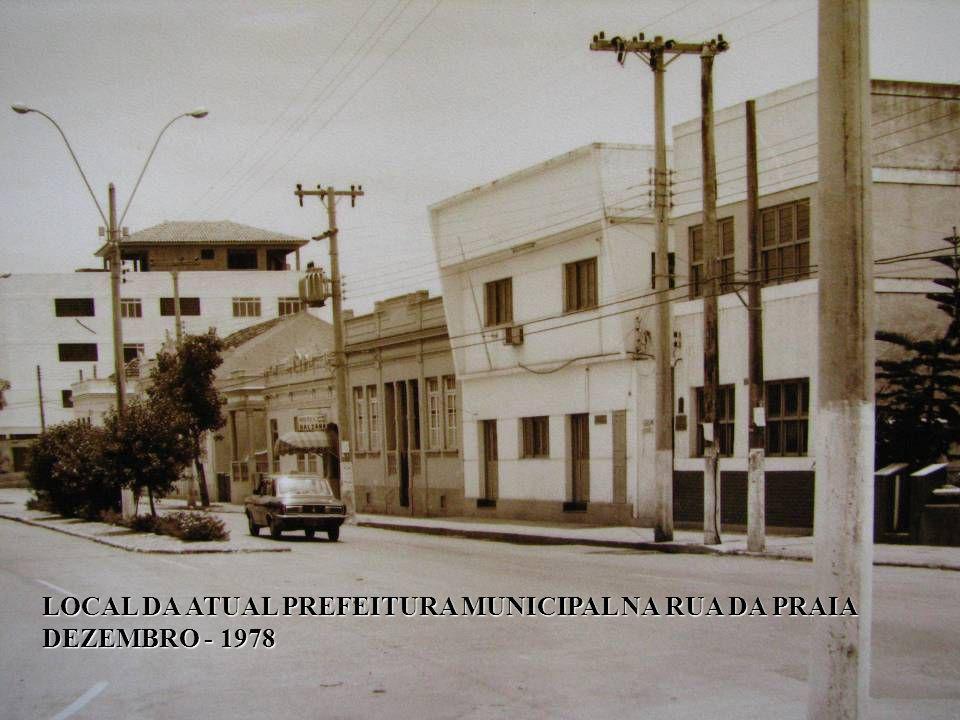 LOCAL DA ATUAL PREFEITURA MUNICIPAL NA RUA DA PRAIA DEZEMBRO - 1978