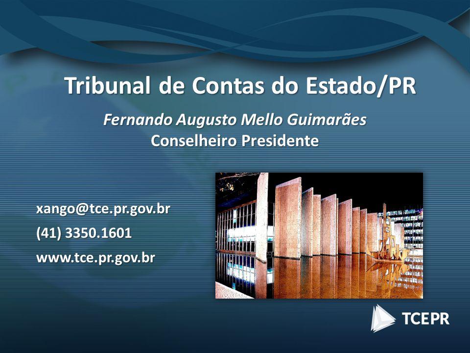 Tribunal de Contas do Estado/PR Fernando Augusto Mello Guimarães Conselheiro Presidente xango@tce.pr.gov.br (41) 3350.1601 www.tce.pr.gov.br