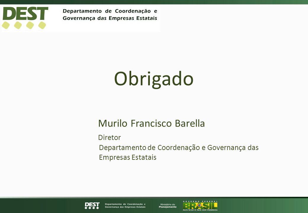 Obrigado Murilo Francisco Barella Diretor Departamento de Coordenação e Governança das Empresas Estatais