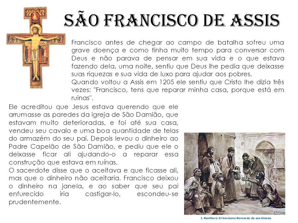 Francisco antes de chegar ao campo de batalha sofreu uma grave doença e como tinha muito tempo para conversar com Deus e não parava de pensar em sua v