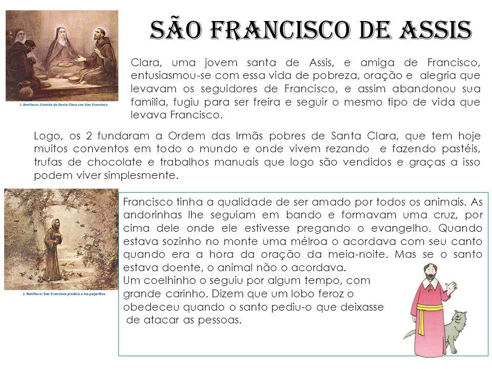 SÃO FRANCISCO DE ASSIS Logo, os 2 fundaram a Ordem das Irmãs pobres de Santa Clara, que tem hoje muitos conventos em todo o mundo e onde vivem rezando