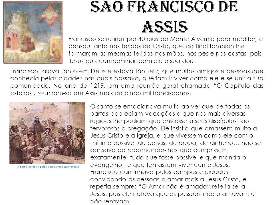 SÃO FRANCISCO DE ASSIS Francisco falava tanto em Deus e estava tão feliz, que muitos amigos e pessoas que conhecia pelas cidades nas quais passava, qu