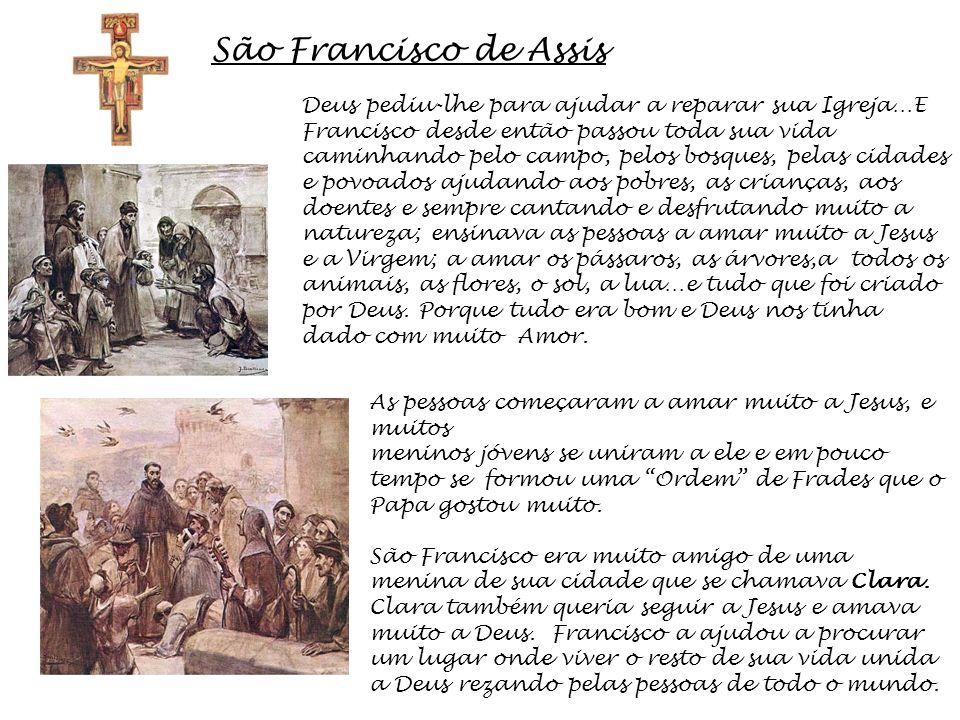 São Francisco de Assis Deus pediu-lhe para ajudar a reparar sua Igreja…E Francisco desde então passou toda sua vida caminhando pelo campo, pelos bosqu