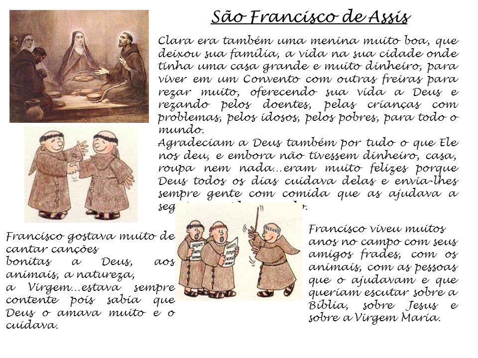 São Francisco de Assis Francisco viveu muitos anos no campo com seus amigos frades, com os animais, com as pessoas que o ajudavam e que queriam escuta