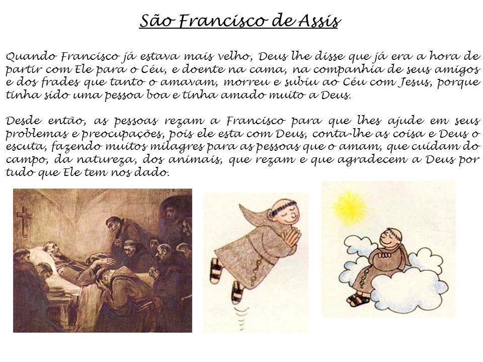 Quando Francisco já estava mais velho, Deus lhe disse que já era a hora de partir com Ele para o Céu, e doente na cama, na companhia de seus amigos e