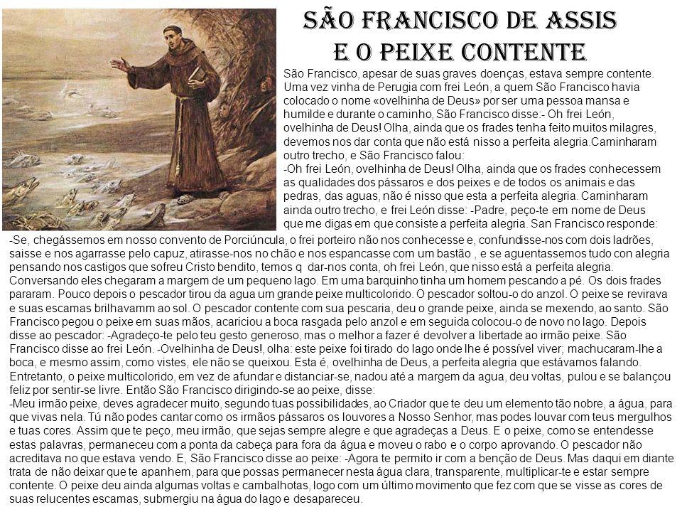 SÃO FRANCISCO DE ASSIS e o peixe contente -Se, chegássemos em nosso convento de Porciúncula, o frei porteiro não nos conhecesse e, confundisse-nos com
