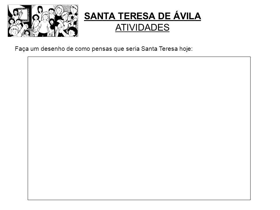 Faça um desenho de como pensas que seria Santa Teresa hoje: SANTA TERESA DE ÁVILA ATIVIDADES