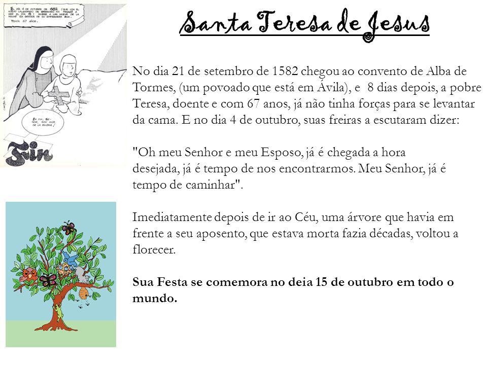 No dia 21 de setembro de 1582 chegou ao convento de Alba de Tormes, (um povoado que está em Ávila), e 8 dias depois, a pobre Teresa, doente e com 67 a