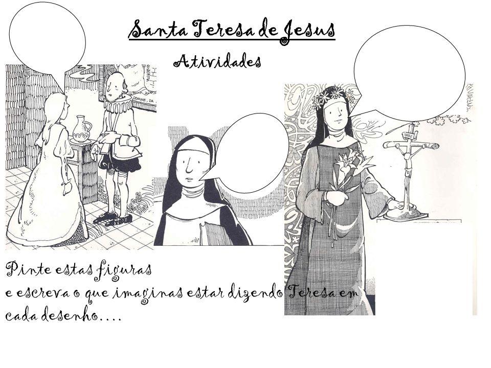 Atividades Santa Teresa de Jesus Pinte estas figuras e escreva o que imaginas estar dizendo Teresa em cada desenho….