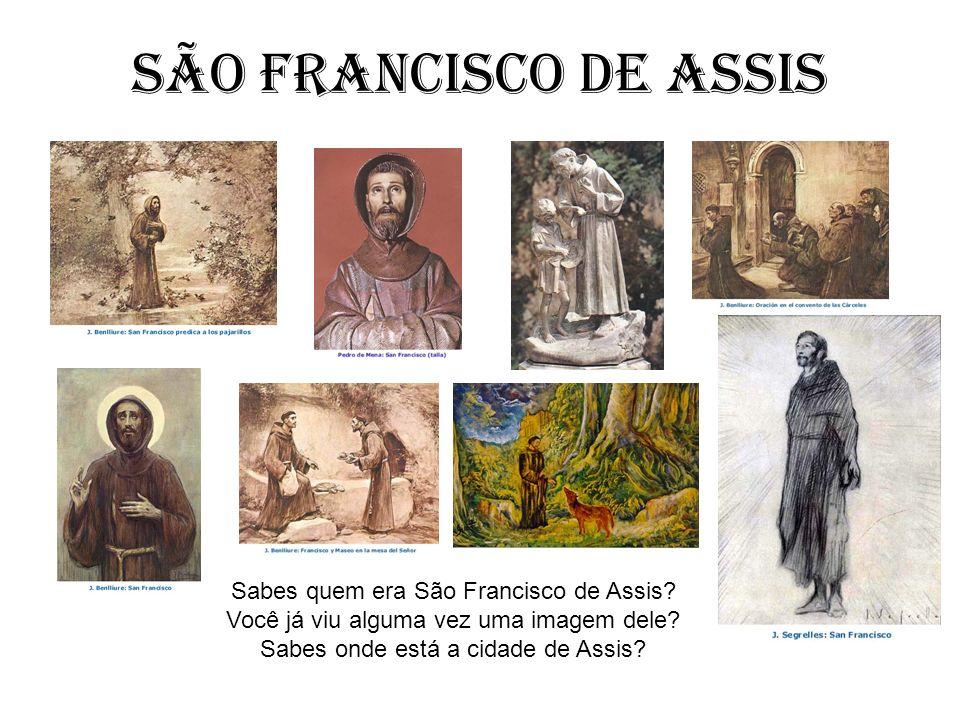 Sabes quem era São Francisco de Assis? Você já viu alguma vez uma imagem dele? Sabes onde está a cidade de Assis?