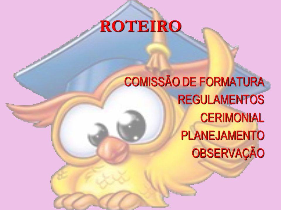 ROTEIRO COMISSÃO DE FORMATURA REGULAMENTOSCERIMONIALPLANEJAMENTOOBSERVAÇÃO