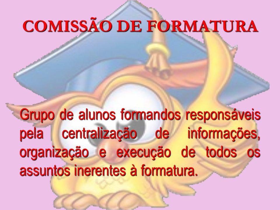 COMISSÃO DE FORMATURA PRESIDENTEVICE-PRESIDENTESECRETÁRIOTESOUREIRO DIRETOR DE EVENTOS ESTRUTURA DA COMISSÃO APOIO DA PROFESSORA EDNA RANGEL QUE COORDENA AS FORMATURAS DO CURSO