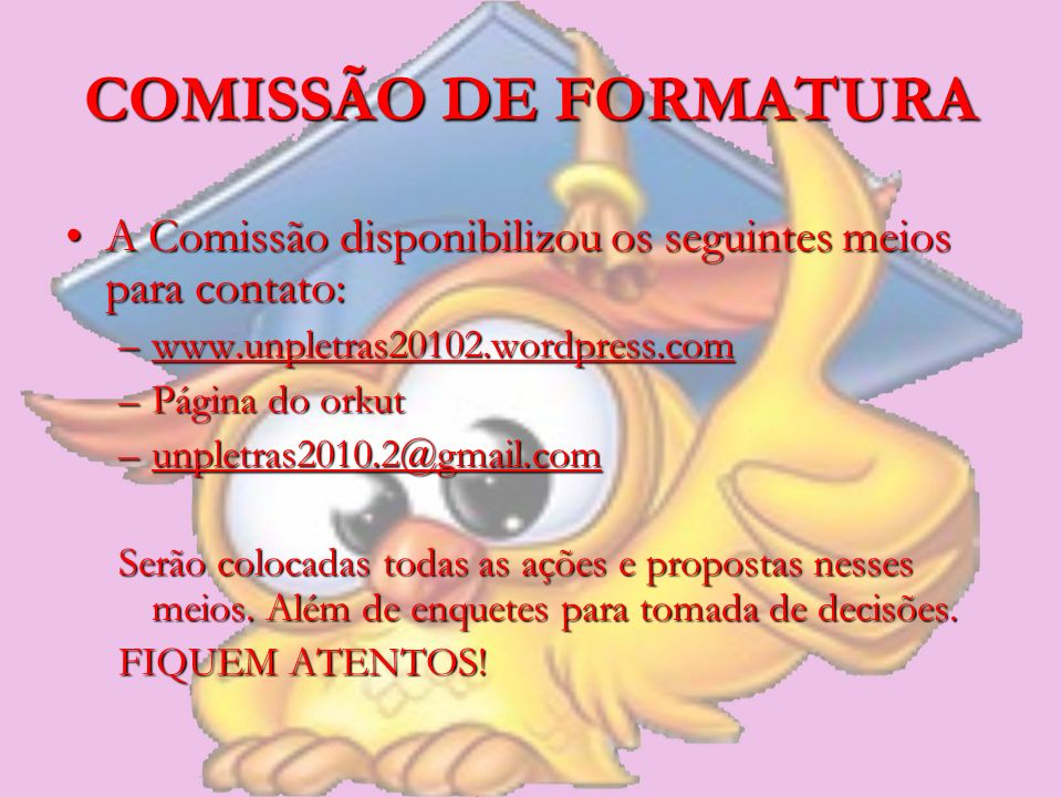 COMISSÃO DE FORMATURA A Comissão disponibilizou os seguintes meios para contato:A Comissão disponibilizou os seguintes meios para contato: –www.unplet