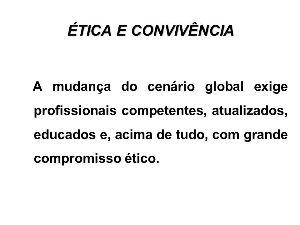 ÉTICA E CONVIVÊNCIA A mudança do cenário global exige profissionais competentes, atualizados, educados e, acima de tudo, com grande compromisso ético.