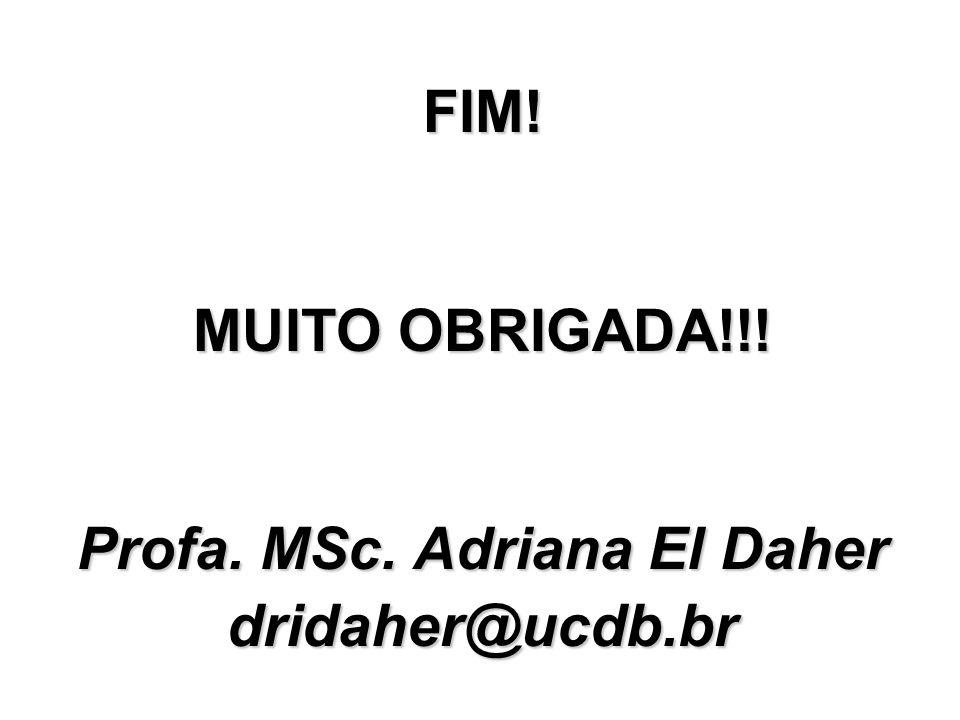 FIM! MUITO OBRIGADA!!! Profa. MSc. Adriana El Daher dridaher@ucdb.br