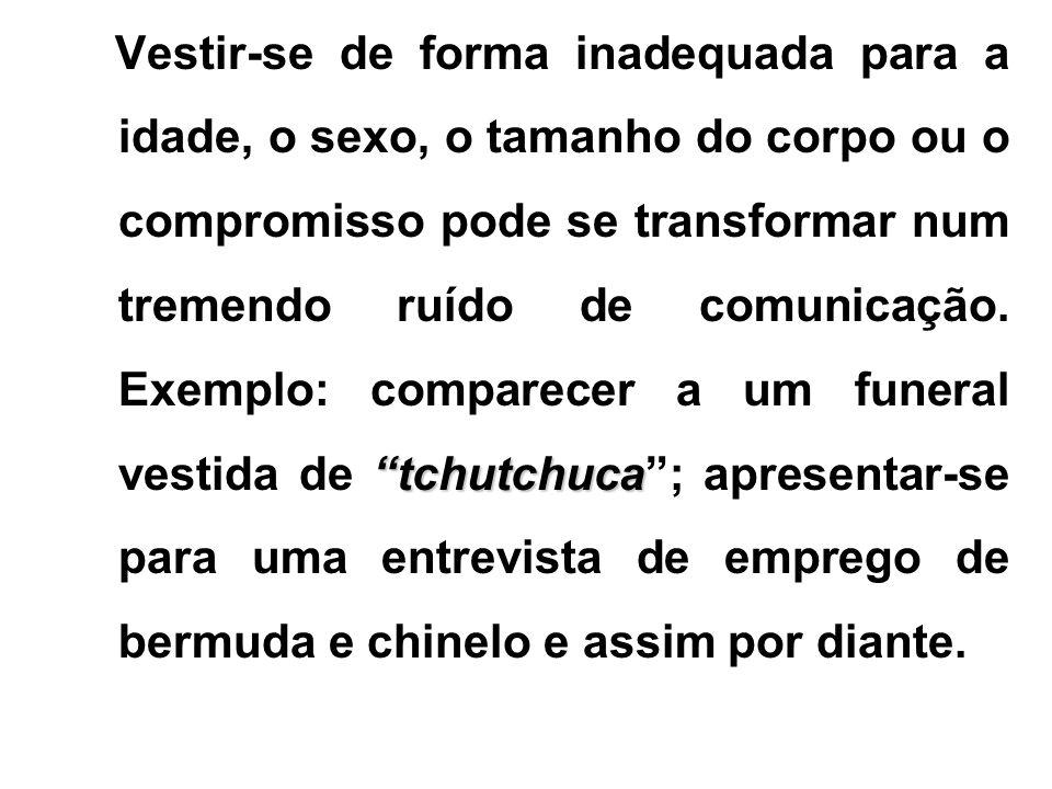 tchutchuca Vestir-se de forma inadequada para a idade, o sexo, o tamanho do corpo ou o compromisso pode se transformar num tremendo ruído de comunicação.