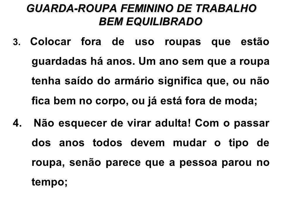 GUARDA-ROUPA FEMININO DE TRABALHO BEM EQUILIBRADO 3. Colocar fora de uso roupas que estão guardadas há anos. Um ano sem que a roupa tenha saído do arm
