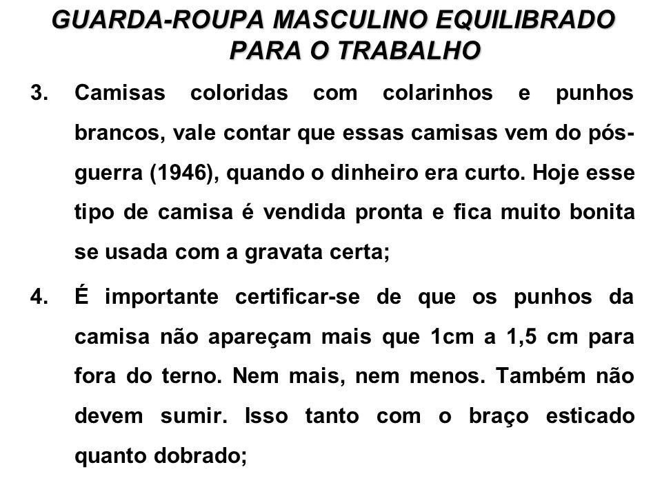 GUARDA-ROUPA MASCULINO EQUILIBRADO PARA O TRABALHO 3.Camisas coloridas com colarinhos e punhos brancos, vale contar que essas camisas vem do pós- guerra (1946), quando o dinheiro era curto.