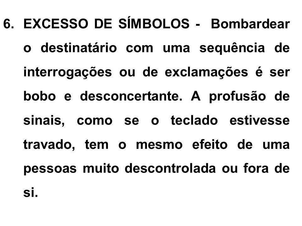 6.EXCESSO DE SÍMBOLOS - Bombardear o destinatário com uma sequência de interrogações ou de exclamações é ser bobo e desconcertante. A profusão de sina