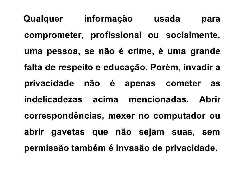 Qualquer informação usada para comprometer, profissional ou socialmente, uma pessoa, se não é crime, é uma grande falta de respeito e educação. Porém,