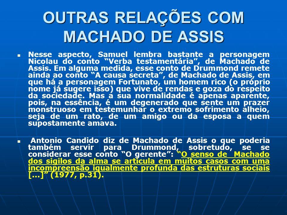 OUTRAS RELAÇÕES COM MACHADO DE ASSIS Nesse aspecto, Samuel lembra bastante a personagem Nicolau do conto Verba testamentária, de Machado de Assis. Em