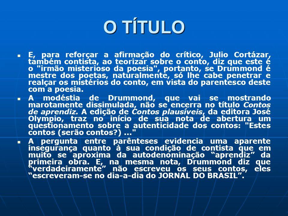 O TÍTULO E, para reforçar a afirmação do crítico, Julio Cortázar, também contista, ao teorizar sobre o conto, diz que este é o