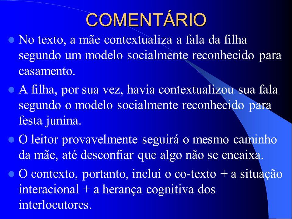 COMENTÁRIO No texto, a mãe contextualiza a fala da filha segundo um modelo socialmente reconhecido para casamento. A filha, por sua vez, havia context